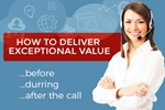 How To Deliver Exceptional Customer Value Before, During, and After The Call