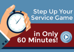 Step Up Your Service Game in Only 60 Minutes!
