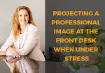 COMING UP: September 28 - Projecting a Professional Image at the Front Desk