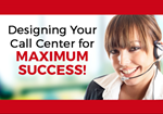 COMING UP: October 26th - Designing Your Call Center for Maximum Success!