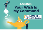 Hour Of Sales Power: Asking: Your Wish Is My Command