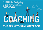 7 Steps to Designing a Turn Key Business: Step 7 - Coaching The Team To Stay On Track