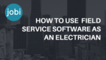 Using Jobi Field Service Software For Electricians